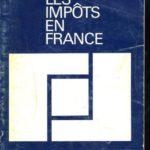 LES IMPÔTS EN FRANCE. TRAITE PRATIQUE DE LA FISCALITE FRANCAISE. 4e EDITION – Défiscalisez mieux